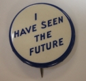 I Have Seen the Future Pin, 1939, in the 1939-1940 New York World's Fair Collection. Museum of the City of New York.