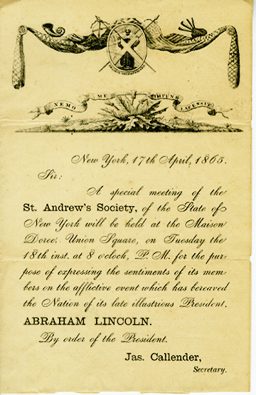 Announcement  from the St. Andrew's Society for a Special Meeting to Mourn the President Abraham Lincoln's Death,1865, in the Collection on Clubs and Societies.  Museum fo the City of New York, 50.99.15.